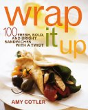 Wrap It Up: 100 Fresh, Bold, and Bright Sandwiches with a Twist
